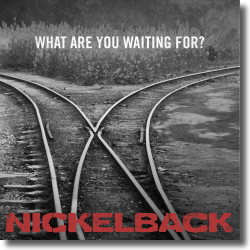 Cover: Nickelback - What Are You Waiting For?