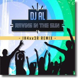 Cover: DJ Al - Raving In The Sun (IH4xx3R Remix)