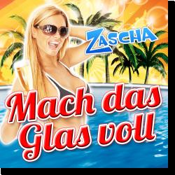 Cover: Zascha - Mach das Glas voll
