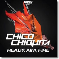 Cover: Chico Chiquita - Ready, Aim, Fire