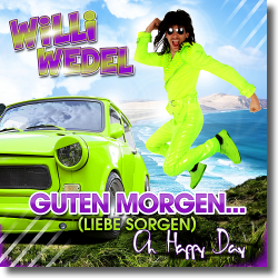 Cover: Willi Wedel - Guten Morgen... (Liebe Sorgen) [Oh Happy Day]