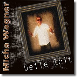 Cover: Micha Wagner - Geile Zeit