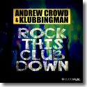 Cover:  Andrew Crowd & Klubbingman - Rock This Club Down