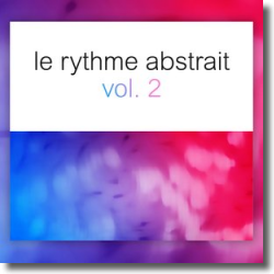 Cover: Le Rythme Abstrait Vol. 2 - Various Artists
