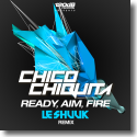 Cover:  Chico Chiquita - Ready, Aim, Fire (Le Shuuk Remix)