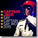 Cover: Captain Jack - Say Captain Say Wot (2015)