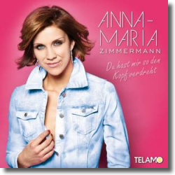 Cover: Anna-Maria Zimmermann - Du hast mir so den Kopf verdreht