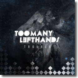 Cover: TooManyLeftHands - Trouble