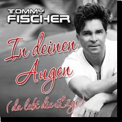 Cover: Tommy Fischer - In deinen Augen (da lebt die Lüge)