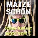 Cover:  Matze Schön - Scheiss drauf was Morgen kommt !!!