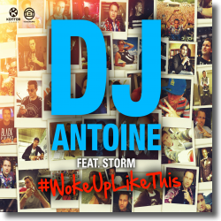 Cover: DJ Antoine feat. Storm - #WokeUpLikeThis