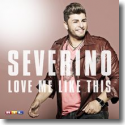 Cover:  Severino - Love Me Like This
