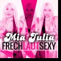 Cover: Mia Julia - Frech, laut, sexy