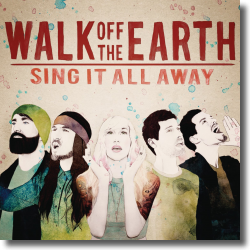 Cover: Walk Off The Earth - Sing It All Away