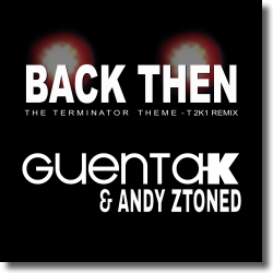 Cover: Guenta K & Andy Ztoned - Back Then (Terminator Theme) T 2k1 Remix