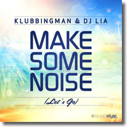 Cover: Klubbingman & DJ Lia - Make Some Noise (Let's Go)