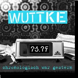 Cover: Wuttke - Chronologisch war gestern
