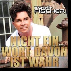 Cover: Tommy Fischer - Nicht ein Wort davon ist wahr