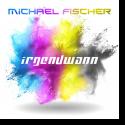 Cover: Michael Fischer - Irgendwann