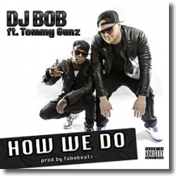 Cover: DJ Bob feat. Tommy Gunz - How We Do