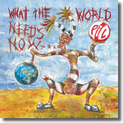 Cover: Public Image Ltd. (PiL) - What the World Needs Now...
