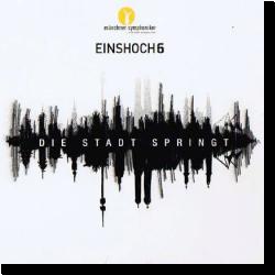 Cover: Einshoch6 & die Münchner Symphoniker - Die Stadt springt