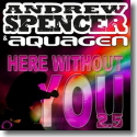 Cover:  Andrew Spencer & Aquagen - Here Without You 2.5