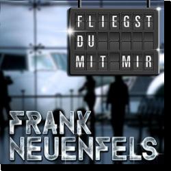Cover: Frank Neuenfels - Fliegst Du mit mir