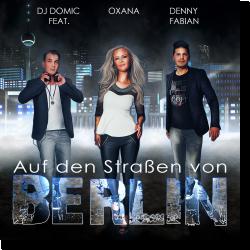 Cover: DJ Domic feat. Oxana & Denny Fabian - Auf den Straßen von Berlin