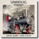 Cover:  Unheilig - MTV Unplugged - Unter Dampf - Ohne Strom