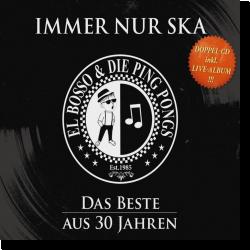 Cover: El Bosso & Die Ping Pongs - Immer nur Ska - das Beste aus 30 Jahren
