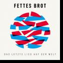 Cover:  Fettes Brot - Das letzte Lied auf der Welt