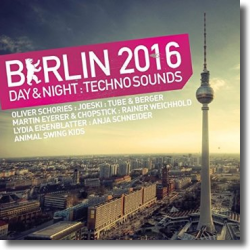 Cover: Berlin 2016 - Day & Night Techno Sounds - Various Artists