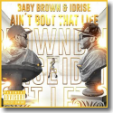 Cover:  Baby Brown & Idrise - Ain't Bout That Life