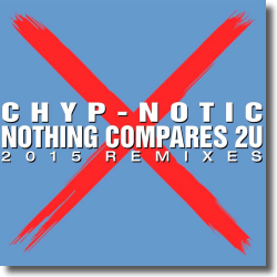 Cover: Chyp-Notic - Nothing Compares 2U - Remixes 2015