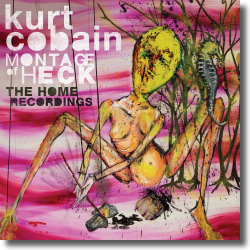Cover: Kurt Cobain - Montage Of Heck - The Home Recordings