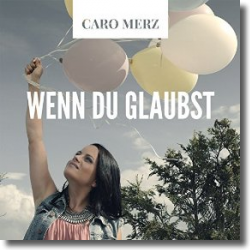 Cover: Caro Merz - Wenn du glaubst