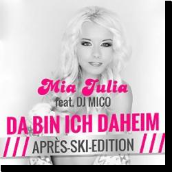 Cover: Mia Julia feat. DJ Mico - Da bin ich daheim (Après Ski Edition)