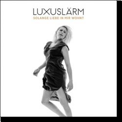 Cover: Luxuslärm - Solange Liebe in mir wohnt