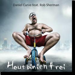 Cover: Daniel Curve feat. Rob Sherman - Heut bin ich frei