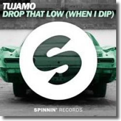 Cover: Tujamo - Drop That Low (When I Dip)