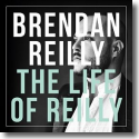 Cover:  Brendan Reilly - The Life Of Reilly