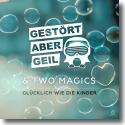 Cover:  Gestört aber GeiL & Two Magics - Glücklich wie die Kinder