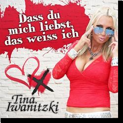 Cover: Tina Iwanitzki - Dass du mich liebst, das weiss ich
