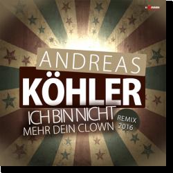 Cover: Andreas Köhler - Ich bin nicht mehr dein Clown (Remix 2016)
