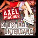 Cover: Axel Fischer - Du bist mein Untergang