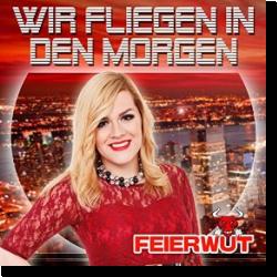 Cover: Feierwut - Wir fliegen in den Morgen