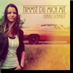 Cover: Isabell Schmidt - Nimmst du mich mit