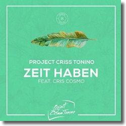 Cover: Project Criss Tonino feat. Cris Cosmo - Zeit haben