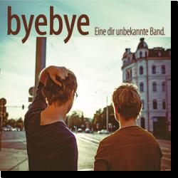 Cover: byebye - Eine dir unbekannte Band
